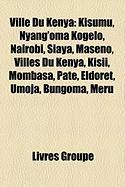 Ville Du Kenya: Kisumu, Nyang'oma Kogelo, Nairobi, Siaya, Maseno, Villes Du Kenya, Kisii, Mombasa, Pate, Eldoret, Umoja, Bungoma, Meru