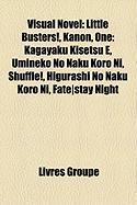 Visual Novel: Little Busters!, Kanon, One: Kagayaku Kisetsu E, Umineko No Naku Koro Ni, Shuffle!, Higurashi No Naku Koro Ni, Fate]st