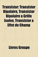 Transistor: Transistor Bipolaire, Transistor Bipolaire Grille Isole, Transistor Effet de Champ
