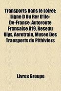 Transports Dans Le Loiret: Ligne D Du Rer D'Le-de-France, Autoroute Franaise A19, Rseau Ulys, Arotrain, Muse Des Transports de Pithiviers