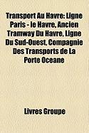 Transport Au Havre: Ligne Paris - Le Havre, Ancien Tramway Du Havre, Ligne Du Sud-Ouest, Compagnie Des Transports de La Porte Ocane