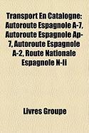 Transport En Catalogne: Autoroute Espagnole A-7, Autoroute Espagnole AP-7, Autoroute Espagnole A-2, Route Nationale Espagnole N-II