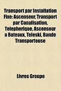 Transport Par Installation Fixe: Ascenseur, Transport Par Canalisation, Tlphrique, Ascenseur Bateaux, Tlski, Bande Transporteuse