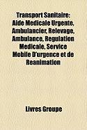 Transport Sanitaire: Aide Mdicale Urgente, Ambulancier, Relevage, Ambulance, Rgulation Mdicale, Service Mobile D'Urgence Et de Ranimation