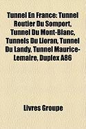 Tunnel En France: Tunnel Routier Du Somport, Tunnel Du Mont-Blanc, Tunnels Du Lioran, Tunnel Du Landy, Tunnel Maurice-Lemaire, Duplex A8