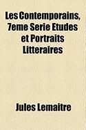 Les Contemporains, 7eme Serie Etudes Et Portraits Litteraires