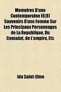 Mmoires D'Une Contemporaine (6]8) Souvenirs D'Une Femme Sur Les Principaux Personnages de La Rpublique, Du Consulat, de L'Empire, Etc