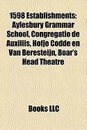 1598 Establishments: Aylesbury Grammar School, Congregatio de Auxiliis, Hofje Codde En Van Beresteijn, Boar's Head Theatre
