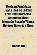 Mexican Feminists: Juana Ins de La Cruz, Elvia Carrillo Puerto, Antonieta Rivas Mercado, Rosario Ybarra, Dolores Jimnez y Muro