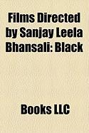 Films Directed by Sanjay Leela Bhansali (Study Guide): Black, Devdas, Saawariya, Hum DIL de Chuke Sanam, Khamoshi: The Musical, Guzaarish