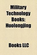 Military Technology Books (Study Guide): Huolongjing, Bellifortis, Konrad Kyeser, de Rebus Bellicis, Giovanni Fontana, War and Cinema