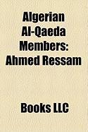 Algerian Al-Qaeda Members: Ahmed Ressam