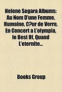 Helene Segara Albums: Au Nom D'Une Femme, Humaine, C Ur de Verre, En Concert A L'Olympia, Le Best Of, Quand L'Eternite...