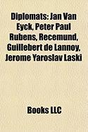 Diplomats: Jan Van Eyck, Peter Paul Rubens, Recemund, Guillebert de Lannoy, Jerome Yaroslav Laski