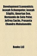 Development Economists: Joseph Schumpeter, Joseph Stiglitz, Amartya Sen, Hernando de Soto Polar, Jeffrey Sachs, Prasanta Chandra Mahalanobis