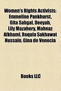 Women's Rights Activists: Emmeline Pankhurst, Gita Sahgal, Deeyah, Lily Mazahery, Mahnaz Afkhami, Roquia Sakhawat Hussain, Gina de Venecia