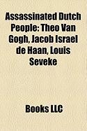 Assassinated Dutch People: Theo Van Gogh, Jacob Israel de Haan, Louis Seveke