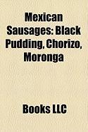 Mexican Sausages: Black Pudding, Chorizo, Moronga