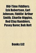 Old-Time Fiddlers: Eck Robertson, Earl Johnson, Fiddlin' Arthur Smith, Charlie Higgins, Red Clay Ramblers, Posey Rorer, Bob Holt