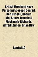 British Merchant Navy Personnel: Joseph Conrad, Ken Russell, Ronald Niel Stuart, Campbell MacKenzie-Richards, Alfred Lennon, Brian Haw