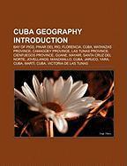Cuba Geography Introduction: Bay of Pigs, Pinar del Rio, Florencia, Cuba, Matanzas Province, Camaguey Province, Las Tunas Province