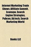 Internet Marketing Trade Shows: Affiliate Summit, Ecomxpo, Search Engine Strategies, Pubcon, Ad: Tech, Search Marketing World