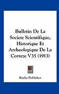 Bulletin de La Societe Scientifique, Historique Et Archeologique de La Correze V35 (1913) - Roche Publisher, Publisher