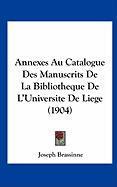 Annexes Au Catalogue Des Manuscrits de La Bibliotheque de L'Universite de Liege (1904)