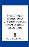 Boissy-D'Anglas: President de La Convention Nationale, Saluant La Tete de Penaud (1835) - Des Alleurs, Charles-Hardy