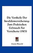Die Vortheile Der Invalidenversicherung: Zum Praktischen Gebrauch Fur Versicherte (1903)