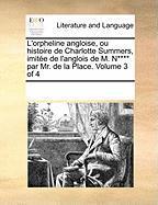 L'Orpheline Angloise, Ou Histoire de Charlotte Summers, Imite de L'Anglois de M. N**** Par Mr. de La Place. Volume 3 of 4