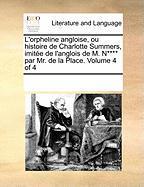 L'orpheline angloise, ou histoire de Charlotte Summers, imitée de l'anglois de M. N**** par Mr. de la Place. Volume 4 of 4