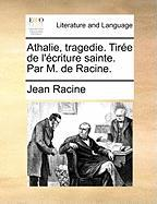 Athalie, Tragedie. Tire de L'Criture Sainte. Par M. de Racine