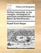 Gulliver Ressuscite, Ou Les Voyages, Campagnes Et Aventures Extraordinaires Du Baron de Munikhouson. ...
