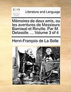Memoires de Deux Amis, Ou Les Aventures de Messieurs Barniwal Et Rinville. Par M. Delasolle. ... Volume 3 of 4