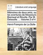 Memoires de Deux Amis, Ou Les Aventures de Messieurs Barniwal Et Rinville. Par M. Delasolle. ... Volume 2 of 4