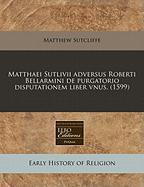Matthaei Sutlivii Adversus Roberti Bellarmini de Purgatorio Disputationem Liber Vnus. (1599) - Sutcliffe, Matthew