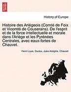 Histoire des Ariégeois (Comté de Foix et Vicomté de Couserans). De l'esprit et de la force intellectuelle et morale dans l'Ariège et les Pyrénées Centrales, avec eaux-fortes de Chauvet.