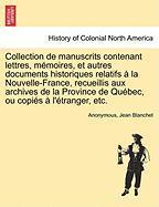 Collection De Manuscrits Contenant Lettres, Mémoires, Et Autres Documents Historiques Relatifs À La Nouvelle-france, Recueillis Au