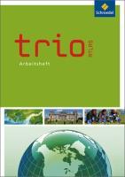Trio Atlas für Erdkunde, Geschichte und Politik / Zusatzmaterialien - Ausgabe 2011: Trio Atlas für Erdkunde, Geschichte und Politik - Ausgabe 2011: Arbeitsheft