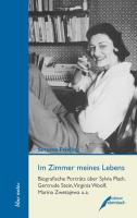 Im Zimmer meines Lebens: Biografische Porträts über Sylvia Plath, Gertrude Stein, Virginia Woolf, Marina Zwetajewa u.a (blue notes)