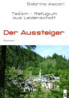 Der Aussteiger: Tessin - Refugium aus Leidenschaft. Roman