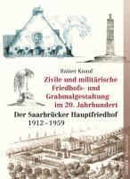 Zivile und militärische Friedhofs- und Grabmalgestaltung im 20. Jahrhundert: Der Saarbrücker Hauptfriedhof (1912-1959)