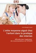 L'otite moyenne aiguë chez l'enfant dans la pratique des internes: difficultés dans l'application des recommandations de l'AFSSAPS (Omn.Univ.Europ.)