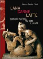 Lana, Carne, Latte: Paesaggi Pastorali Tra Mito E Realta
