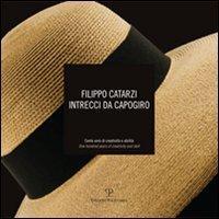 Filippo Catarzi. Intrecci Da Capogiro: Cento Anni Di Creativita E Abilita / One Hundred Years of Creativity and Skill (Testi E Studi)