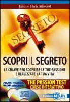 Scopri il segreto. The passion test. La chiave per scoprire le tue passioni e realizzare la tua vita. Con CD Audio e DVD