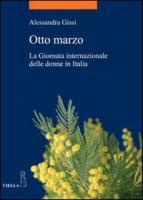 Otto marzo. La giornata internazionale delle donne in Italia - Gissi, Alessandra
