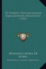 de Nummis Patriarcharum Aquilejensium Dissertatio (1747) - Bernardo Maria De Rubeis