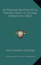 Le Premier Moteur Et La Nature Dans Le Systeme D'Aristote (1852) - Jean Charles Leveque